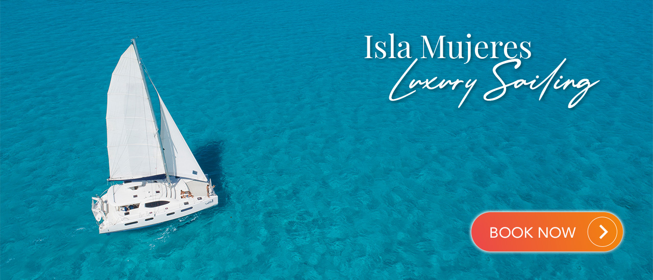 Isla Mujeres Luxury Sailing | Cancun Adventures